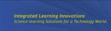 Integrated Learning Innovations Science learning solutions for a Technology world.
